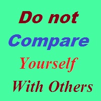 Do not compare yourself with others